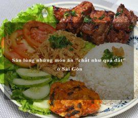 """Săn lùng những món ăn """"chất như quả đất"""" ở Sài Gòn"""