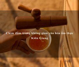 Chìm đắm trong không gian văn hóa ẩm thực Kiên Giang