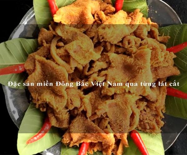 Đặc sản miền Đông Bắc Việt Nam qua từng lát cắt 9